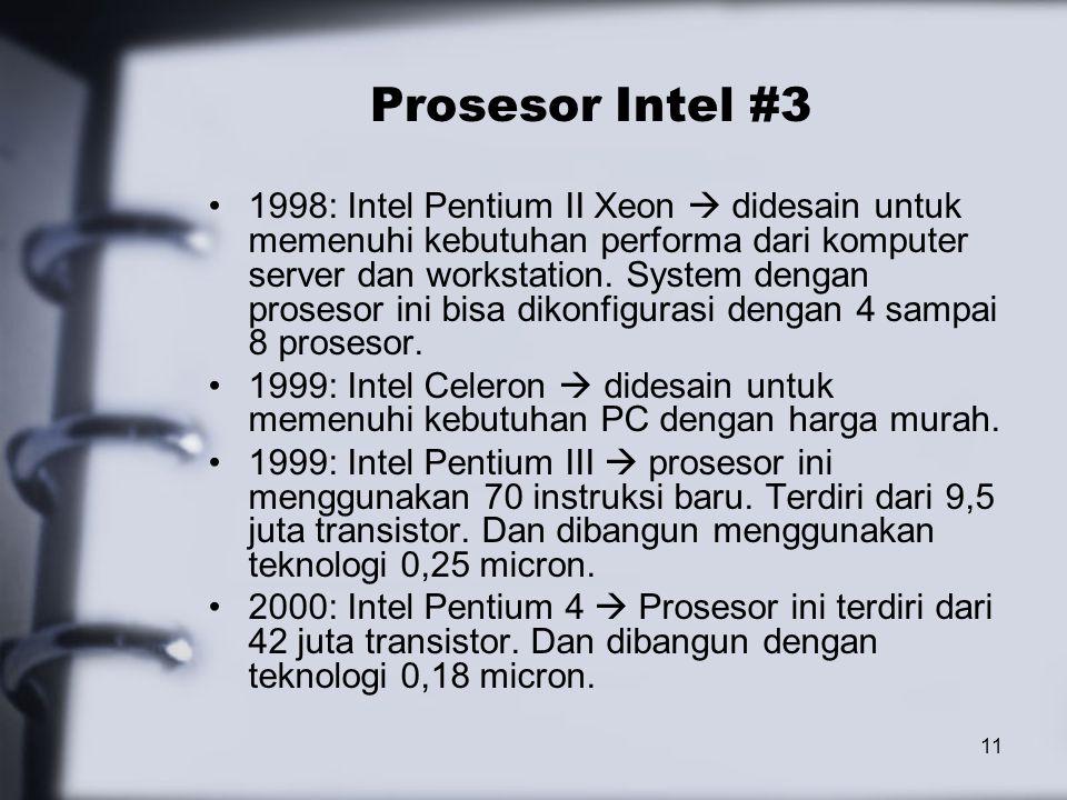 11 Prosesor Intel #3 1998: Intel Pentium II Xeon  didesain untuk memenuhi kebutuhan performa dari komputer server dan workstation. System dengan pros
