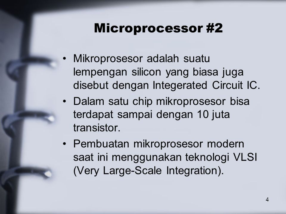 4 Microprocessor #2 Mikroprosesor adalah suatu lempengan silicon yang biasa juga disebut dengan Integerated Circuit IC. Dalam satu chip mikroprosesor