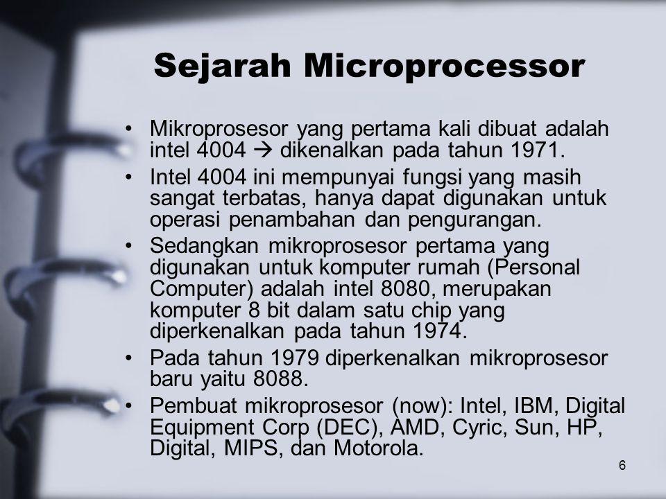 6 Sejarah Microprocessor Mikroprosesor yang pertama kali dibuat adalah intel 4004  dikenalkan pada tahun 1971. Intel 4004 ini mempunyai fungsi yang m