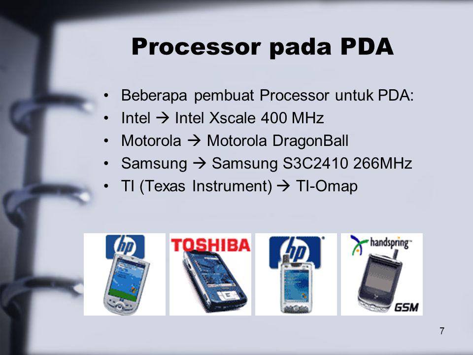 7 Processor pada PDA Beberapa pembuat Processor untuk PDA: Intel  Intel Xscale 400 MHz Motorola  Motorola DragonBall Samsung  Samsung S3C2410 266MHz TI (Texas Instrument)  TI-Omap