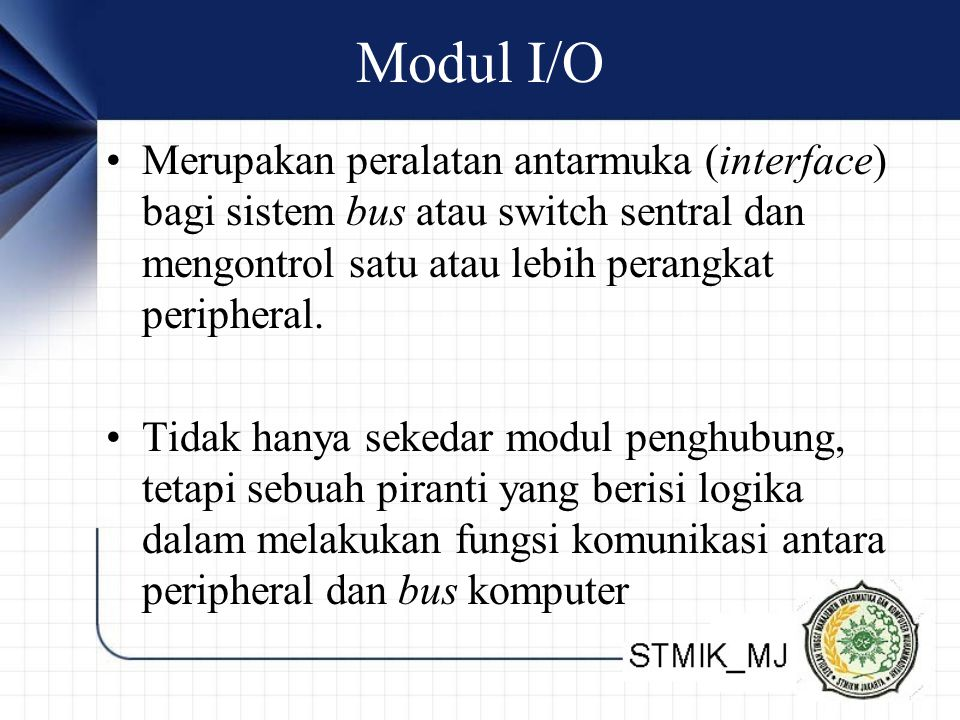 Modul I/O Merupakan peralatan antarmuka (interface) bagi sistem bus atau switch sentral dan mengontrol satu atau lebih perangkat peripheral. Tidak han