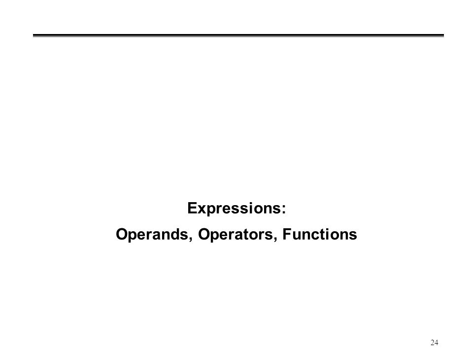 24 Expressions: Operands, Operators, Functions