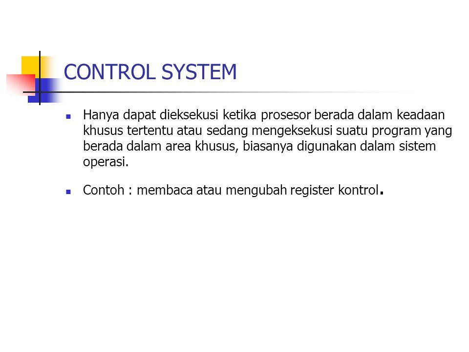 CONTROL SYSTEM Hanya dapat dieksekusi ketika prosesor berada dalam keadaan khusus tertentu atau sedang mengeksekusi suatu program yang berada dalam area khusus, biasanya digunakan dalam sistem operasi.