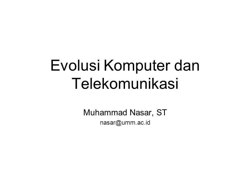 Evolusi Komputer dan Telekomunikasi Muhammad Nasar, ST nasar@umm.ac.id