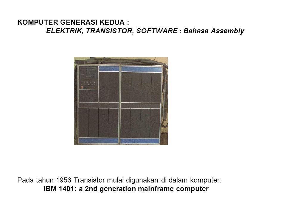 KOMPUTER GENERASI KEDUA : ELEKTRIK, TRANSISTOR, SOFTWARE : Bahasa Assembly Pada tahun 1956 Transistor mulai digunakan di dalam komputer. IBM 1401: a 2
