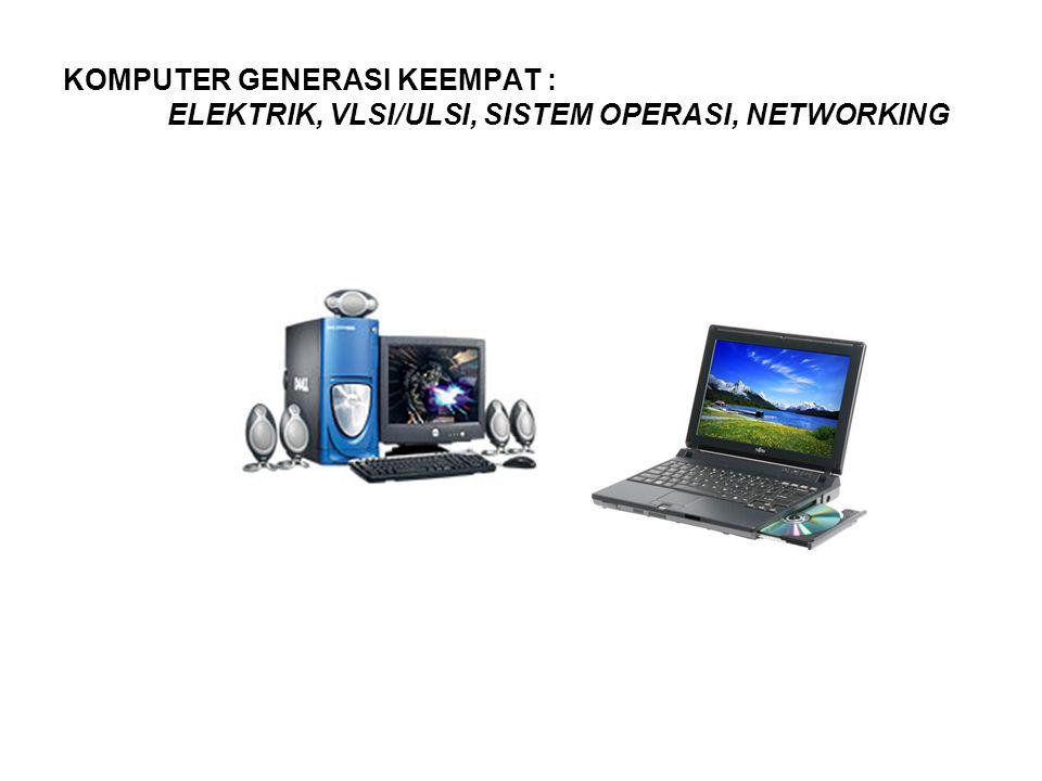 KOMPUTER GENERASI KEEMPAT : ELEKTRIK, VLSI/ULSI, SISTEM OPERASI, NETWORKING