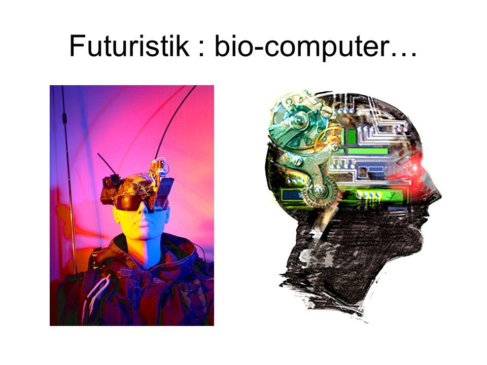 Futuristik : bio-computer…