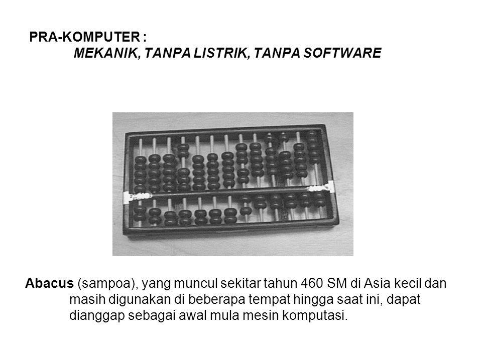 PRA-KOMPUTER : MEKANIK, TANPA LISTRIK, TANPA SOFTWARE Abacus (sampoa), yang muncul sekitar tahun 460 SM di Asia kecil dan masih digunakan di beberapa tempat hingga saat ini, dapat dianggap sebagai awal mula mesin komputasi.