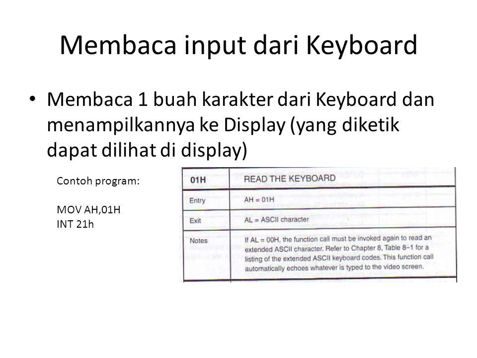 Membaca input dari Keyboard Membaca 1 buah karakter dari Keyboard dan menampilkannya ke Display (yang diketik dapat dilihat di display) Contoh program