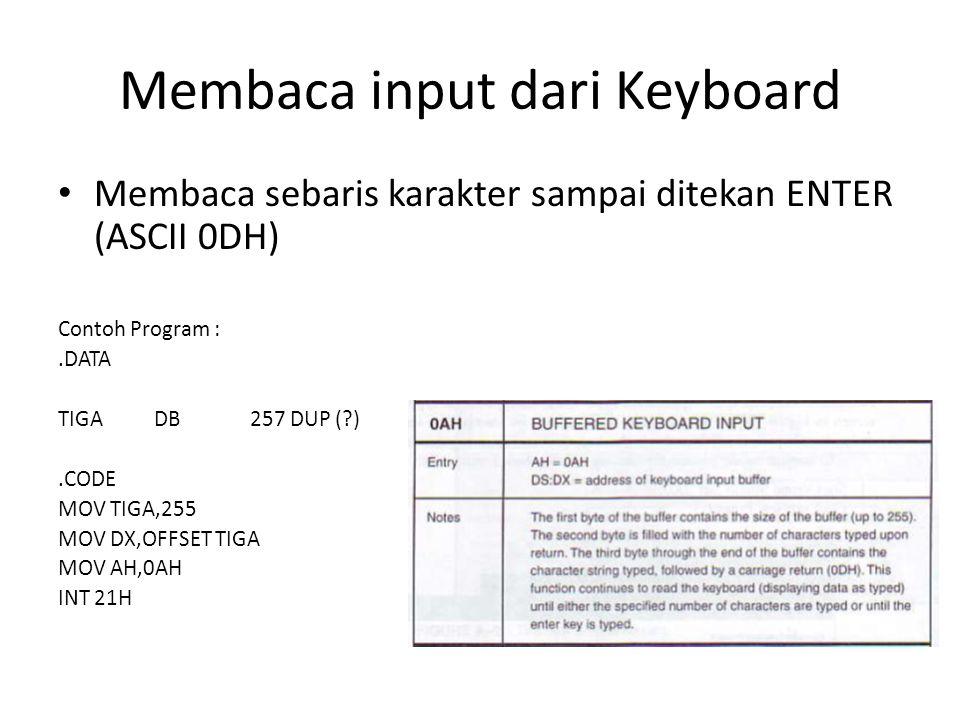 Membaca input dari Keyboard Membaca sebaris karakter sampai ditekan ENTER (ASCII 0DH) Contoh Program :.DATA TIGADB257 DUP (?).CODE MOV TIGA,255 MOV DX