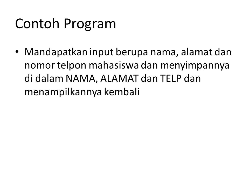 Contoh Program Mandapatkan input berupa nama, alamat dan nomor telpon mahasiswa dan menyimpannya di dalam NAMA, ALAMAT dan TELP dan menampilkannya kem