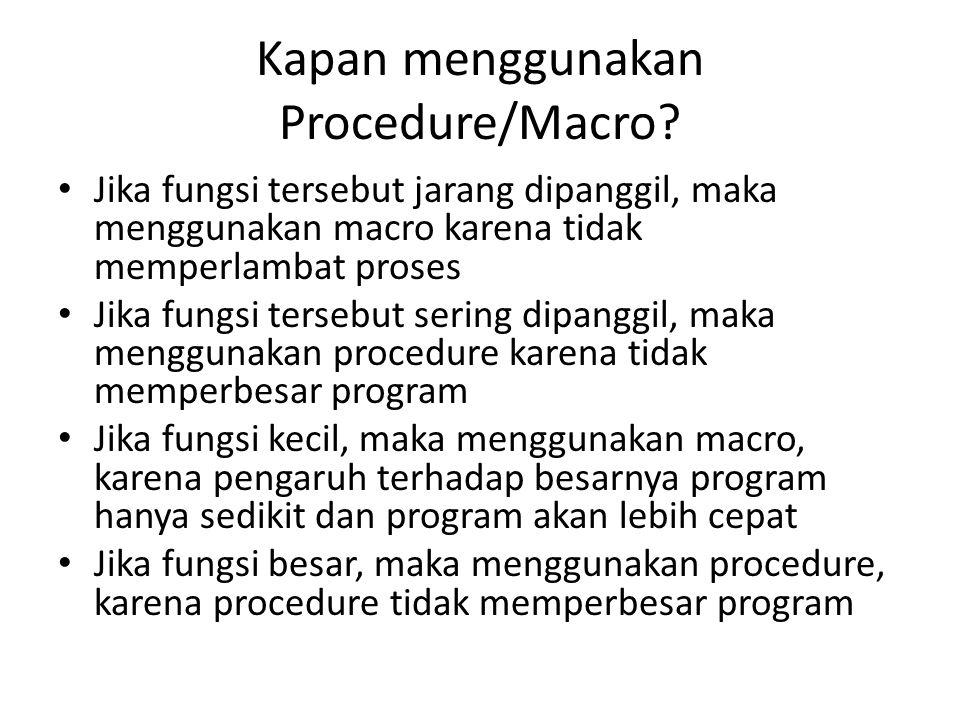 Kapan menggunakan Procedure/Macro? Jika fungsi tersebut jarang dipanggil, maka menggunakan macro karena tidak memperlambat proses Jika fungsi tersebut