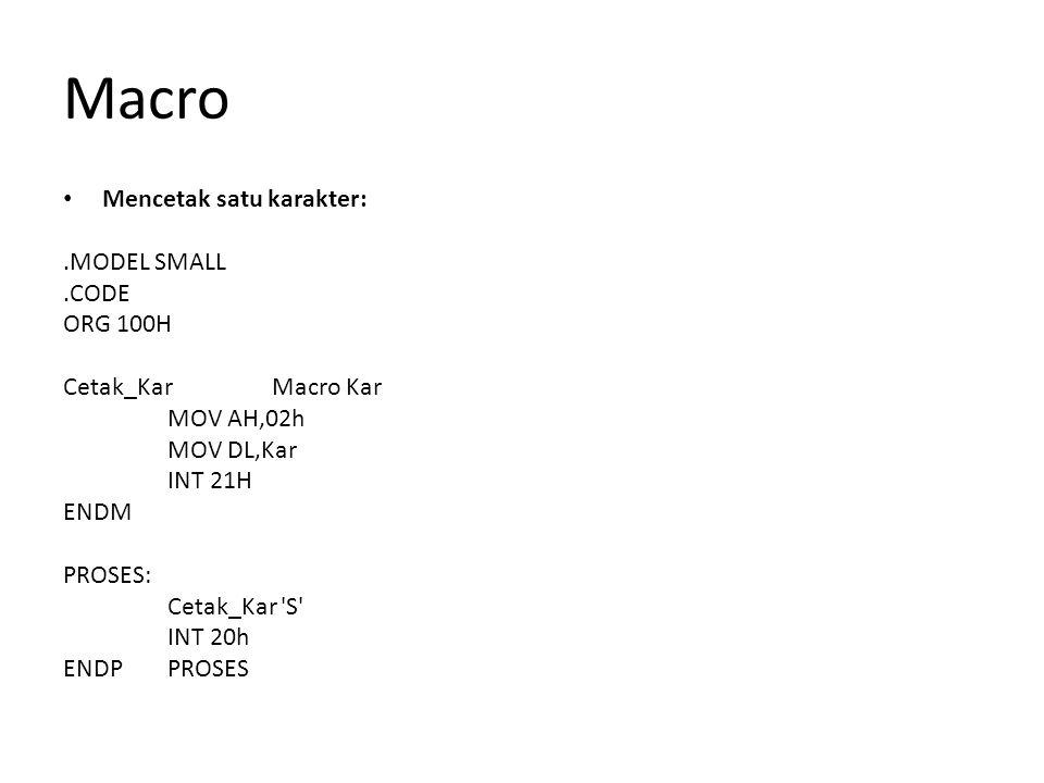 Macro Mencetak satu karakter:.MODEL SMALL.CODE ORG 100H Cetak_Kar Macro Kar MOV AH,02h MOV DL,Kar INT 21H ENDM PROSES: Cetak_Kar 'S' INT 20h ENDP PROS