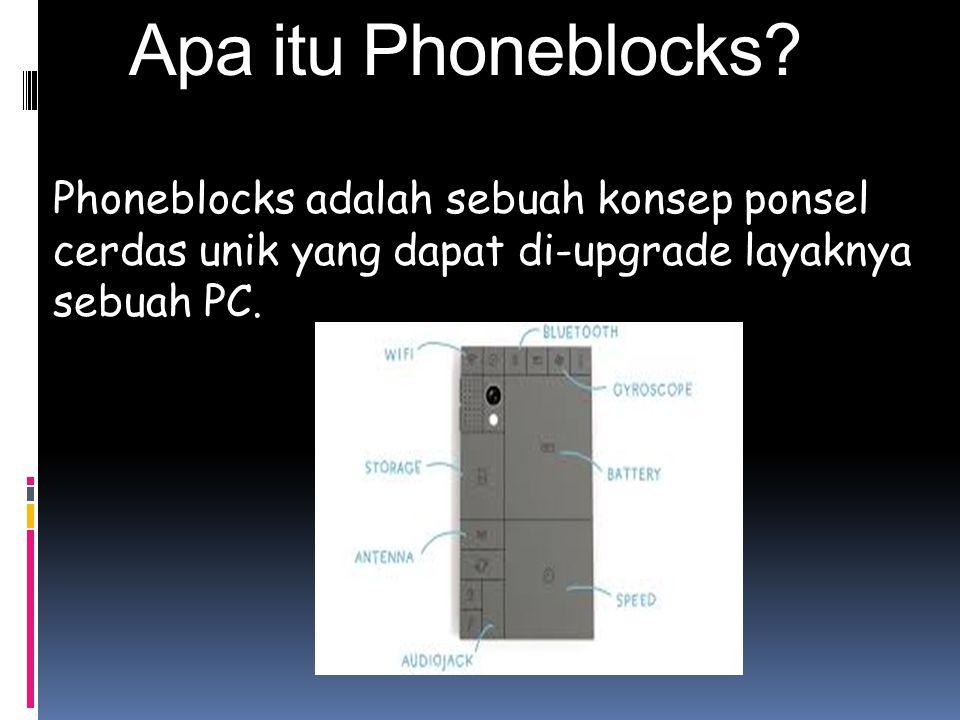 Apa itu Phoneblocks? Phoneblocks adalah sebuah konsep ponsel cerdas unik yang dapat di-upgrade layaknya sebuah PC.
