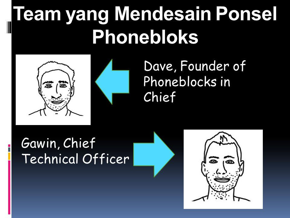Team yang Mendesain Ponsel Phonebloks Dave, Founder of Phoneblocks in Chief Gawin, Chief Technical Officer