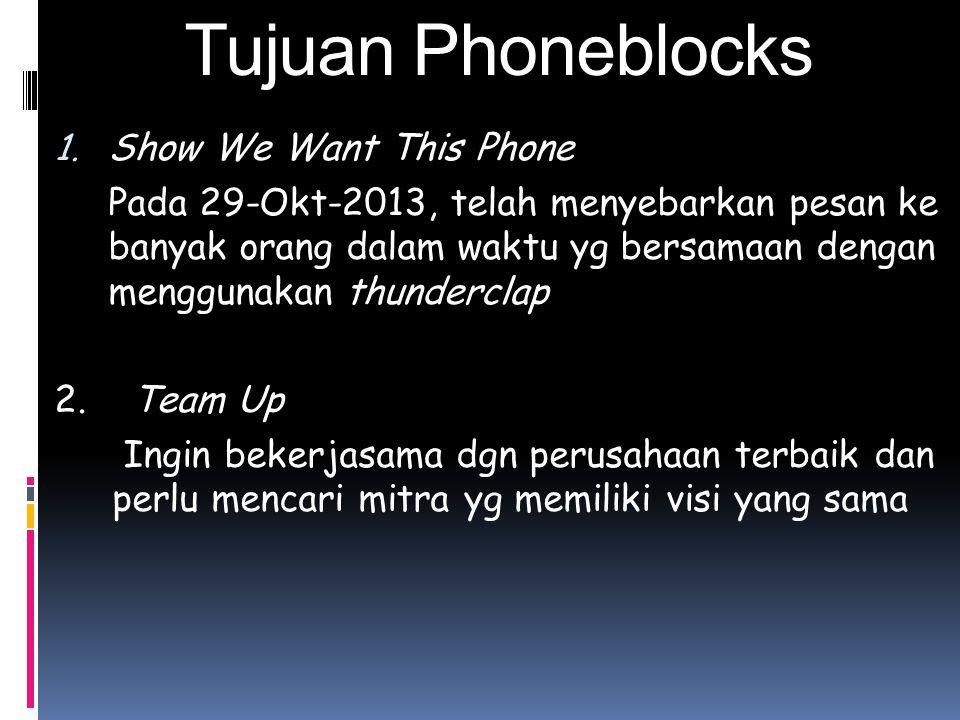 Tujuan Phoneblocks 1. Show We Want This Phone Pada 29-Okt-2013, telah menyebarkan pesan ke banyak orang dalam waktu yg bersamaan dengan menggunakan th