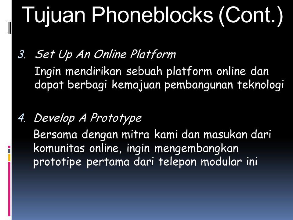 Tujuan Phoneblocks (Cont.) 3. Set Up An Online Platform Ingin mendirikan sebuah platform online dan dapat berbagi kemajuan pembangunan teknologi 4. De