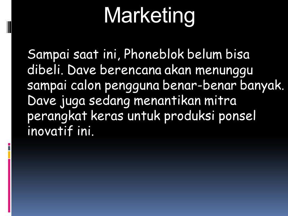 Marketing Sampai saat ini, Phoneblok belum bisa dibeli. Dave berencana akan menunggu sampai calon pengguna benar-benar banyak. Dave juga sedang menant