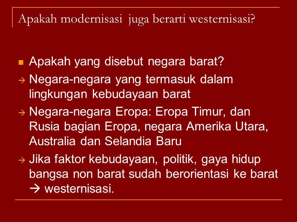 Apakah modernisasi juga berarti westernisasi? Apakah yang disebut negara barat?  Negara-negara yang termasuk dalam lingkungan kebudayaan barat  Nega