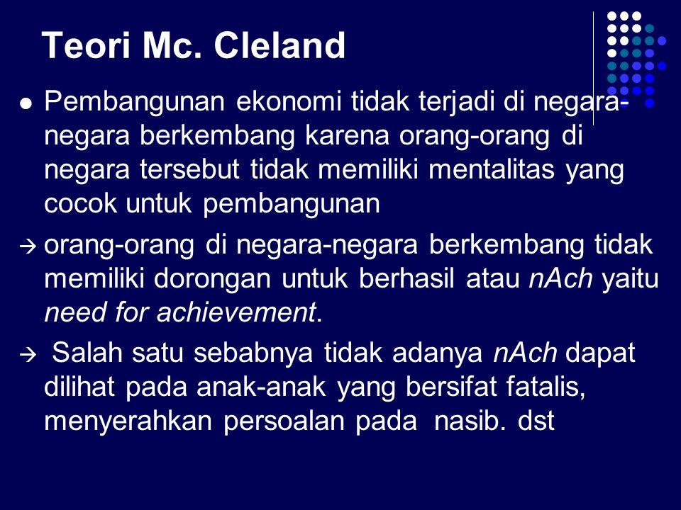 Teori Mc. Cleland Pembangunan ekonomi tidak terjadi di negara- negara berkembang karena orang-orang di negara tersebut tidak memiliki mentalitas yang