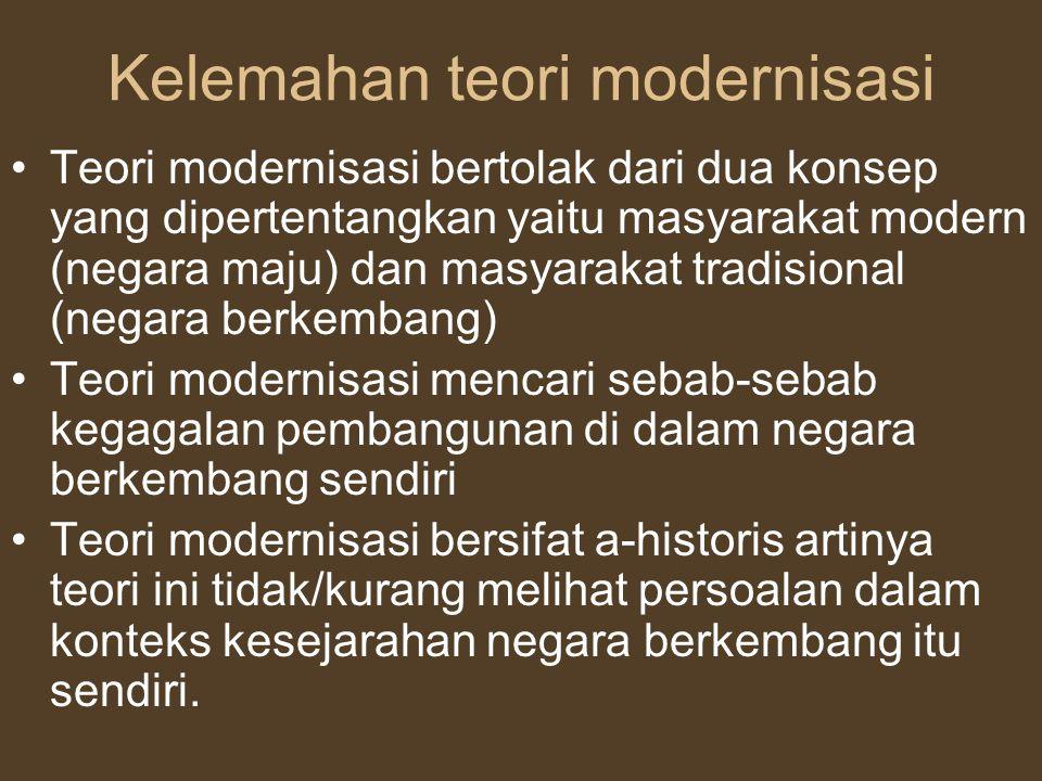 Kelemahan teori modernisasi Teori modernisasi bertolak dari dua konsep yang dipertentangkan yaitu masyarakat modern (negara maju) dan masyarakat tradi