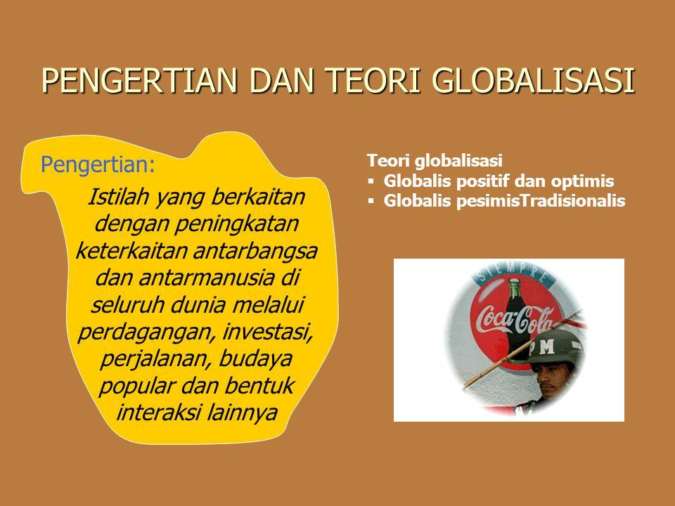 PENGERTIAN DAN TEORI GLOBALISASI Pengertian: Istilah yang berkaitan dengan peningkatan keterkaitan antarbangsa dan antarmanusia di seluruh dunia melal
