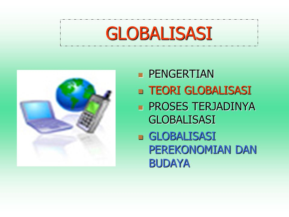 GLOBALISASI PENGERTIAN PENGERTIAN TEORI GLOBALISASI TEORI GLOBALISASI PROSES TERJADINYA GLOBALISASI PROSES TERJADINYA GLOBALISASI GLOBALISASI PEREKONO