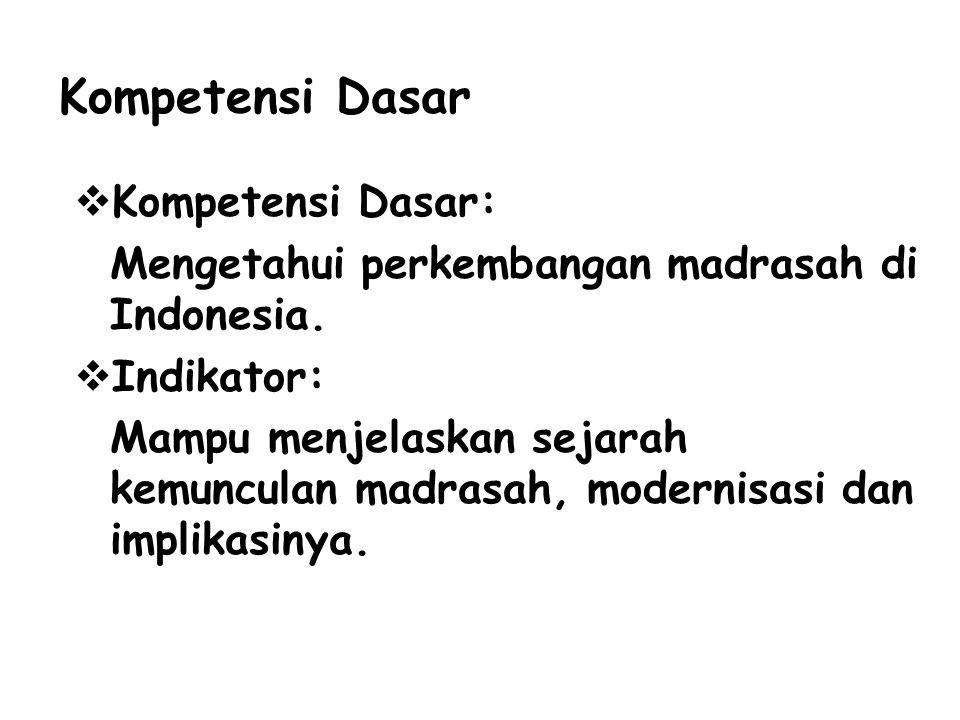 Kompetensi Dasar KKompetensi Dasar: Mengetahui perkembangan madrasah di Indonesia.