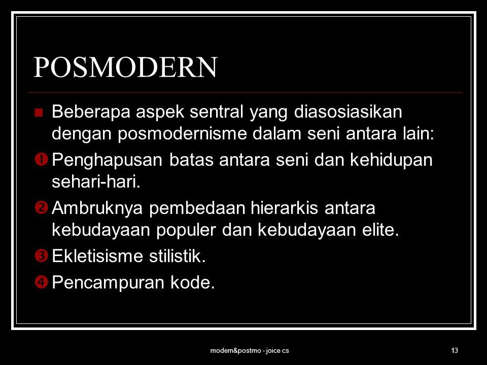 modern&postmo - joice cs13 POSMODERN Beberapa aspek sentral yang diasosiasikan dengan posmodernisme dalam seni antara lain:  Penghapusan batas antara