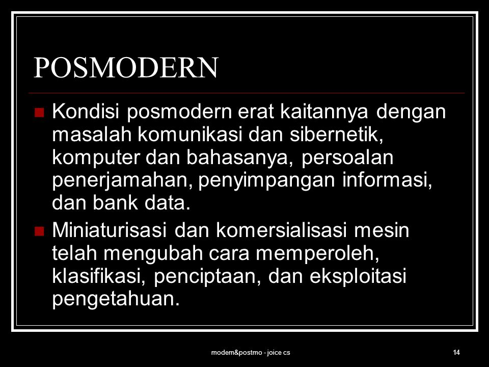 modern&postmo - joice cs14 POSMODERN Kondisi posmodern erat kaitannya dengan masalah komunikasi dan sibernetik, komputer dan bahasanya, persoalan pene