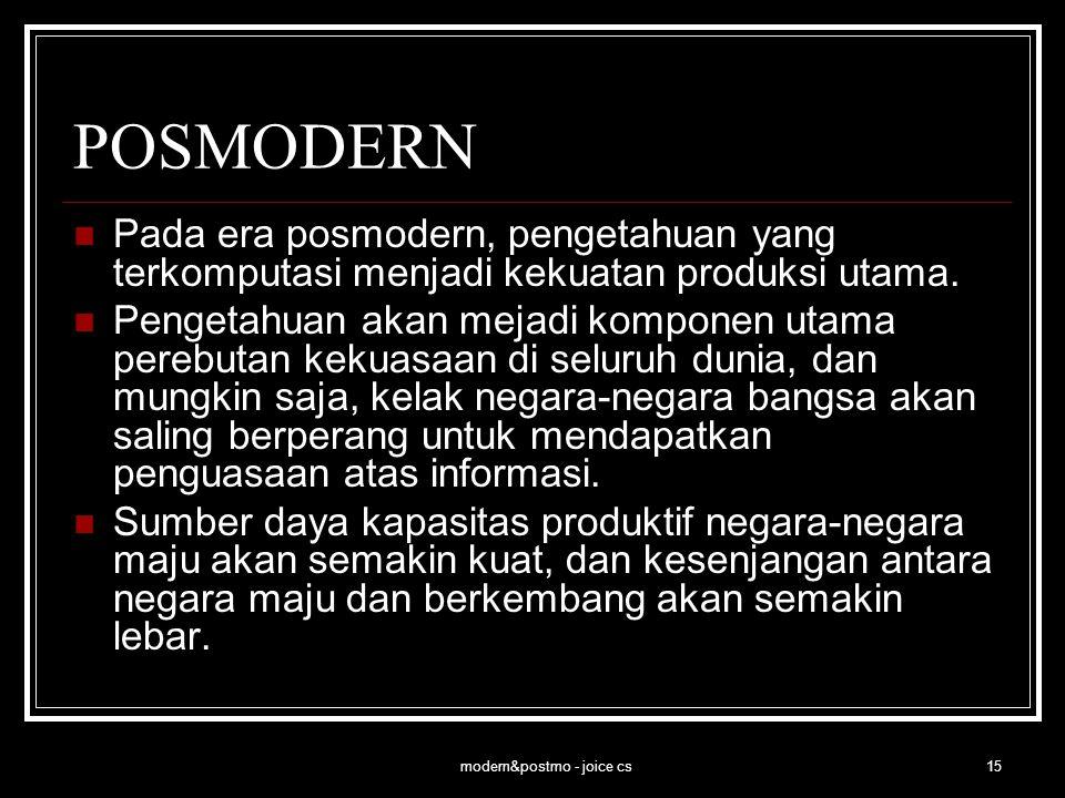modern&postmo - joice cs15 POSMODERN Pada era posmodern, pengetahuan yang terkomputasi menjadi kekuatan produksi utama. Pengetahuan akan mejadi kompon