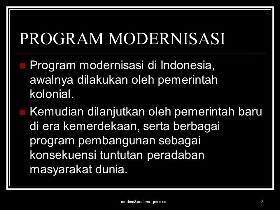 modern&postmo - joice cs2 PROGRAM MODERNISASI Program modernisasi di Indonesia, awalnya dilakukan oleh pemerintah kolonial. Kemudian dilanjutkan oleh