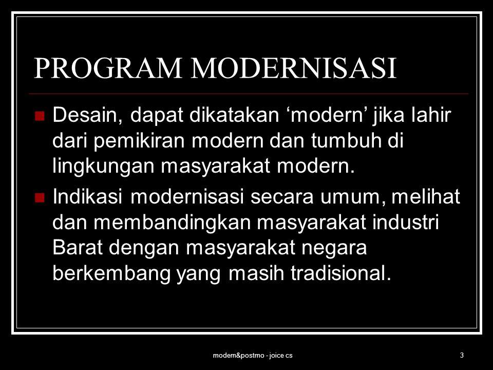 modern&postmo - joice cs3 PROGRAM MODERNISASI Desain, dapat dikatakan 'modern' jika lahir dari pemikiran modern dan tumbuh di lingkungan masyarakat mo