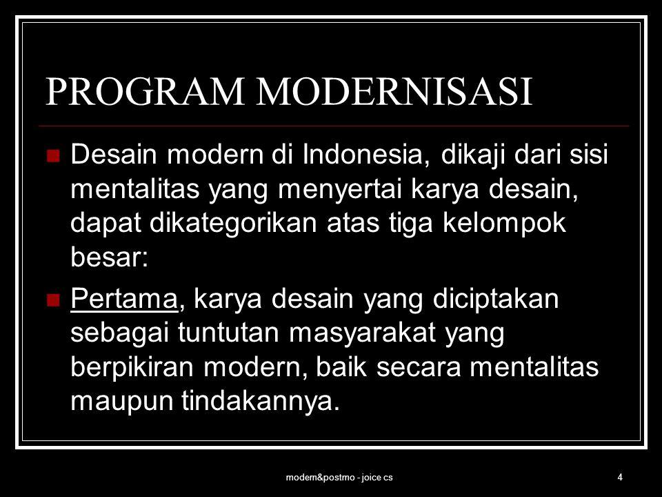 modern&postmo - joice cs4 PROGRAM MODERNISASI Desain modern di Indonesia, dikaji dari sisi mentalitas yang menyertai karya desain, dapat dikategorikan