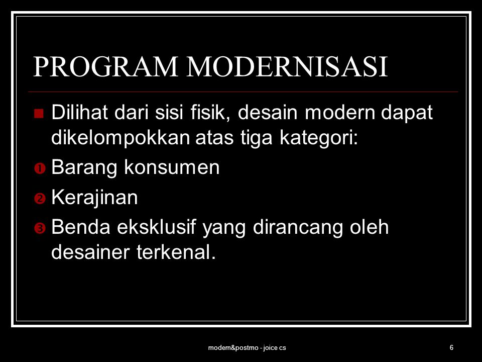 modern&postmo - joice cs6 PROGRAM MODERNISASI Dilihat dari sisi fisik, desain modern dapat dikelompokkan atas tiga kategori:  Barang konsumen  Keraj