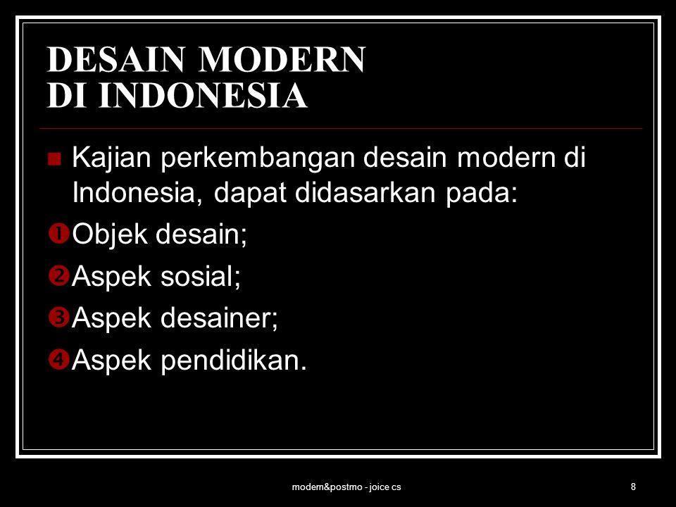 modern&postmo - joice cs8 DESAIN MODERN DI INDONESIA Kajian perkembangan desain modern di Indonesia, dapat didasarkan pada:  Objek desain;  Aspek so