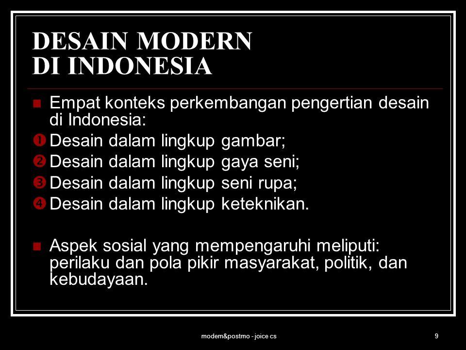 modern&postmo - joice cs9 DESAIN MODERN DI INDONESIA Empat konteks perkembangan pengertian desain di Indonesia:  Desain dalam lingkup gambar;  Desai