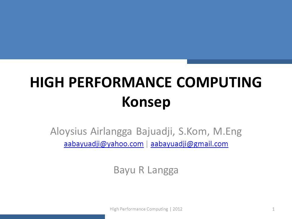 HIGH PERFORMANCE COMPUTING Konsep Aloysius Airlangga Bajuadji, S.Kom, M.Eng aabayuadji@yahoo.comaabayuadji@yahoo.com | aabayuadji@gmail.comaabayuadji@