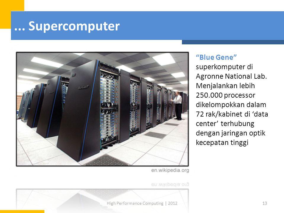 "... Supercomputer 13High Performance Computing | 2012 ""Blue Gene"" superkomputer di Agronne National Lab. Menjalankan lebih 250.000 processor dikelompo"