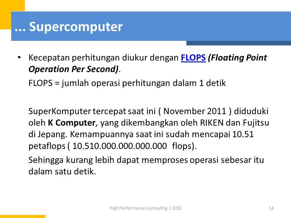 ... Supercomputer Kecepatan perhitungan diukur dengan FLOPS (Floating Point Operation Per Second).FLOPS FLOPS = jumlah operasi perhitungan dalam 1 det