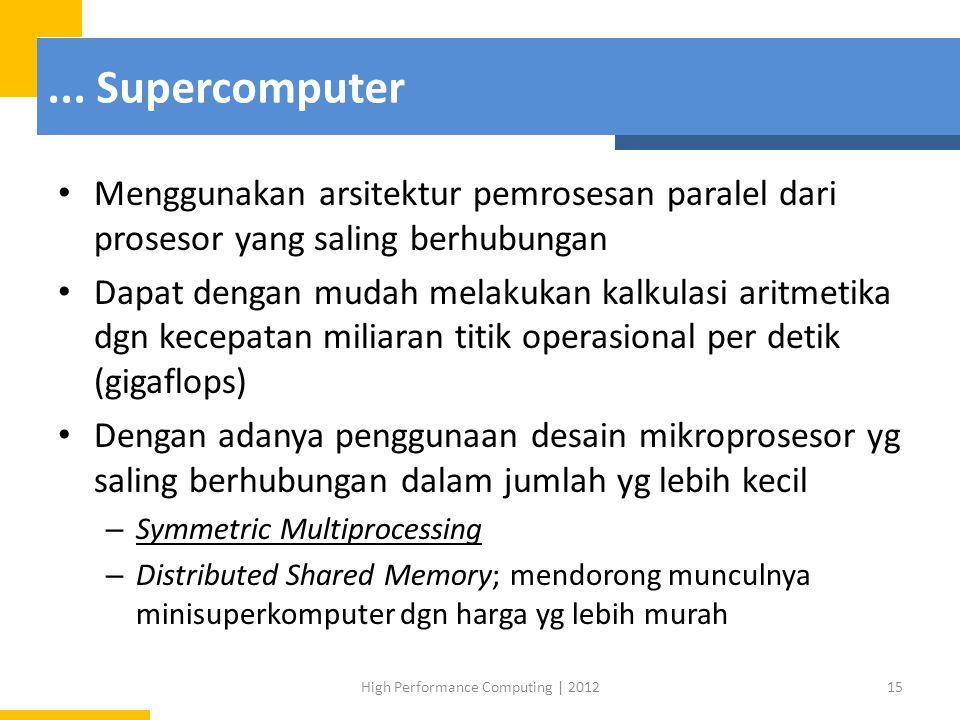 ... Supercomputer Menggunakan arsitektur pemrosesan paralel dari prosesor yang saling berhubungan Dapat dengan mudah melakukan kalkulasi aritmetika dg
