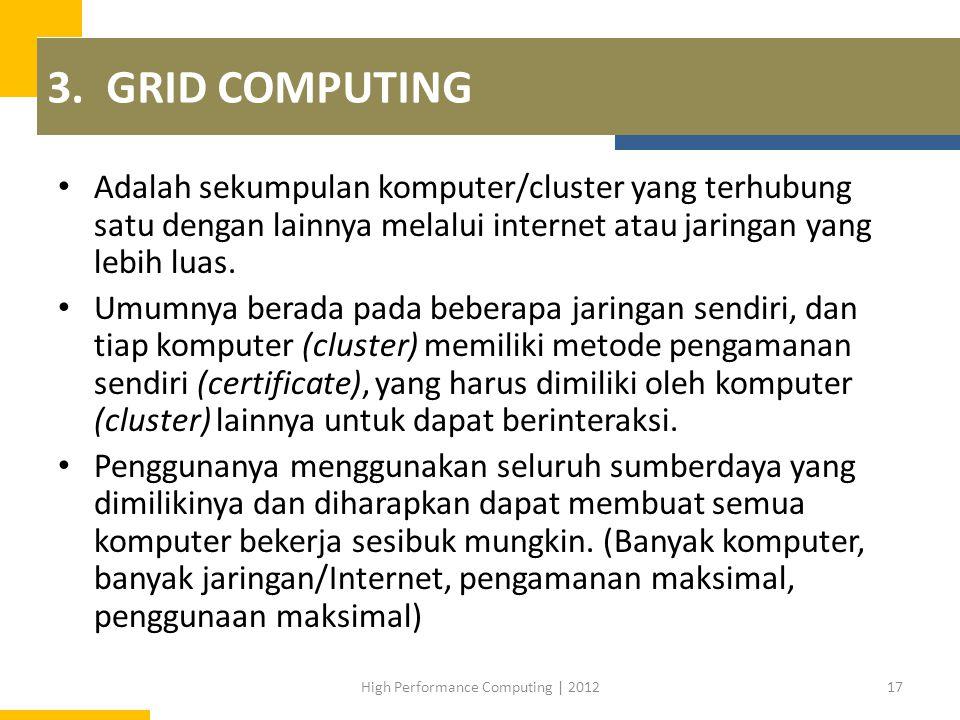 3. GRID COMPUTING Adalah sekumpulan komputer/cluster yang terhubung satu dengan lainnya melalui internet atau jaringan yang lebih luas. Umumnya berada