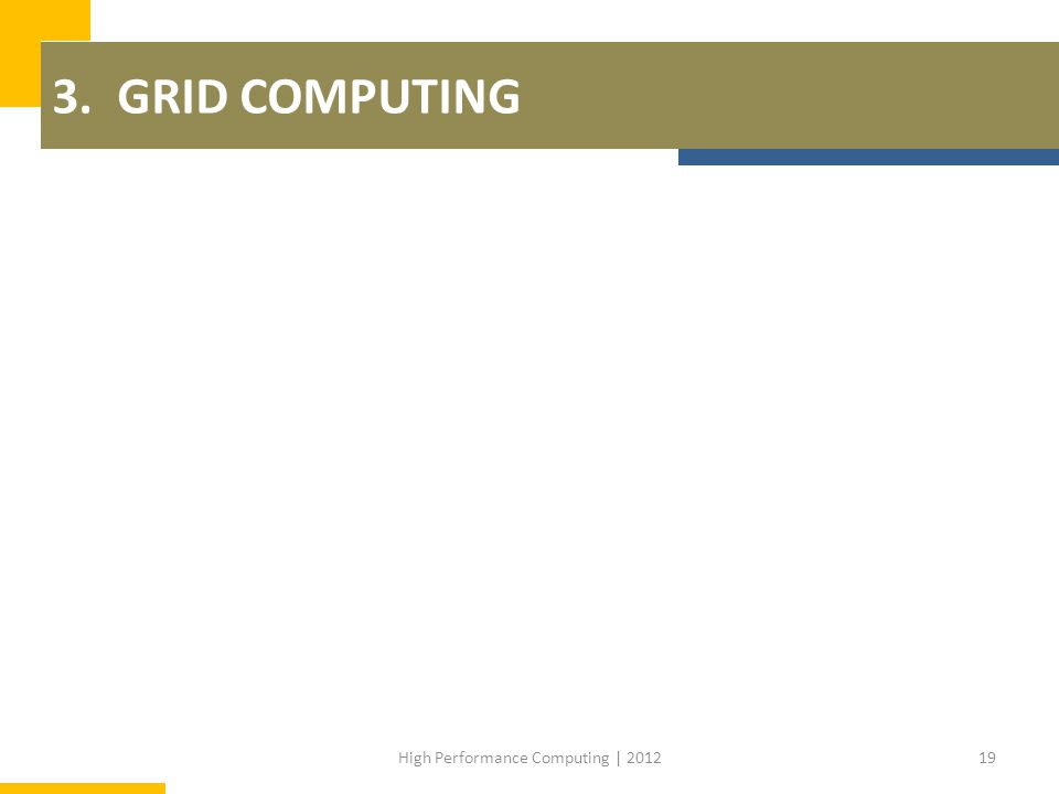 3. GRID COMPUTING 19High Performance Computing | 2012