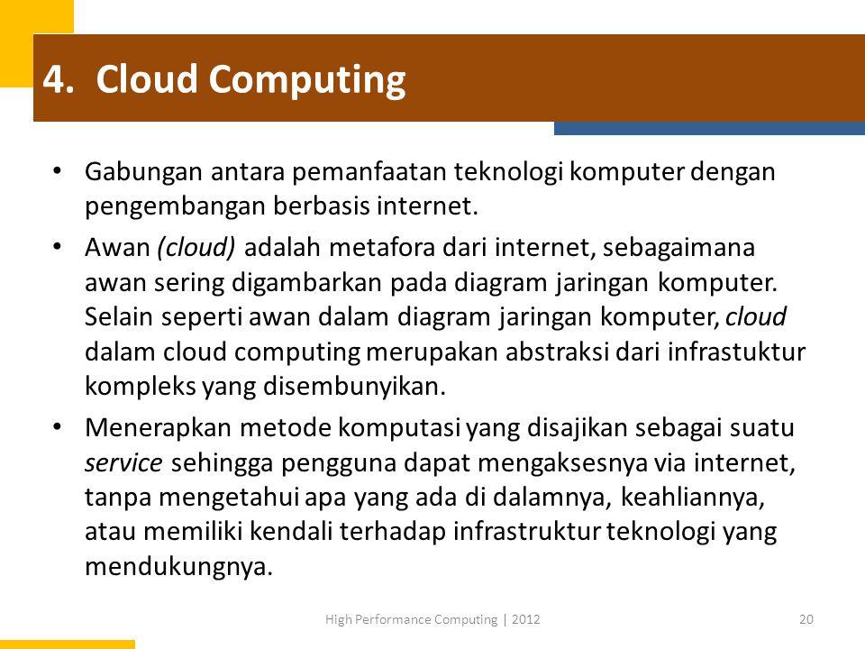 4. Cloud Computing Gabungan antara pemanfaatan teknologi komputer dengan pengembangan berbasis internet. Awan (cloud) adalah metafora dari internet, s