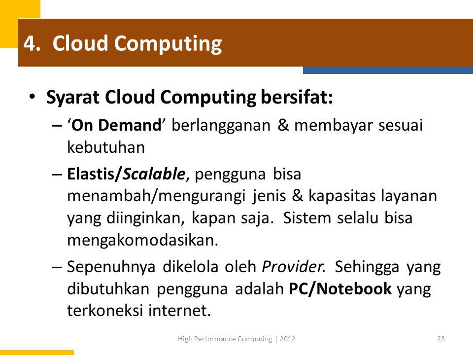 4. Cloud Computing Syarat Cloud Computing bersifat: – 'On Demand' berlangganan & membayar sesuai kebutuhan – Elastis/Scalable, pengguna bisa menambah/