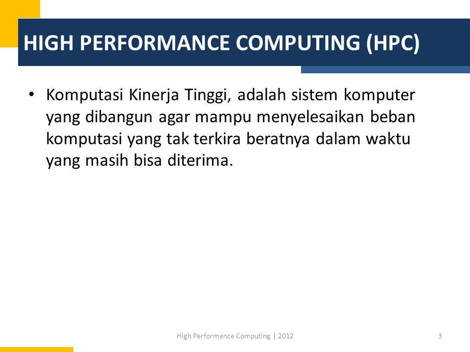 HIGH PERFORMANCE COMPUTING (HPC) Komputasi Kinerja Tinggi, adalah sistem komputer yang dibangun agar mampu menyelesaikan beban komputasi yang tak terk