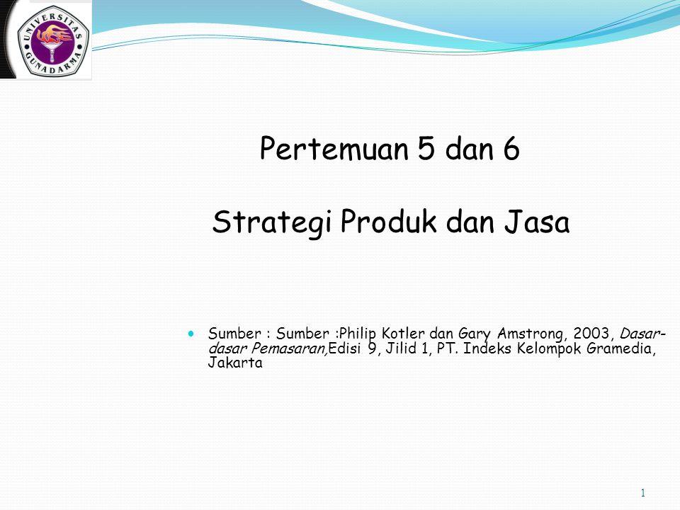 1 Pertemuan 5 dan 6 Strategi Produk dan Jasa Sumber : Sumber :Philip Kotler dan Gary Amstrong, 2003, Dasar- dasar Pemasaran,Edisi 9, Jilid 1, PT. Inde
