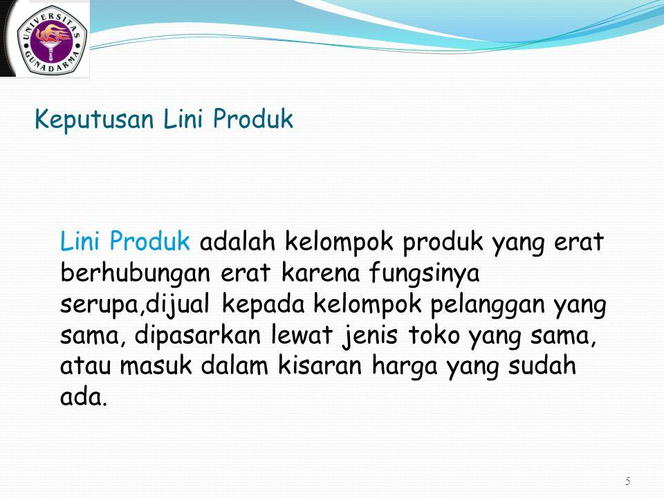 Keputusan Lini Produk Lini Produk adalah kelompok produk yang erat berhubungan erat karena fungsinya serupa,dijual kepada kelompok pelanggan yang sama