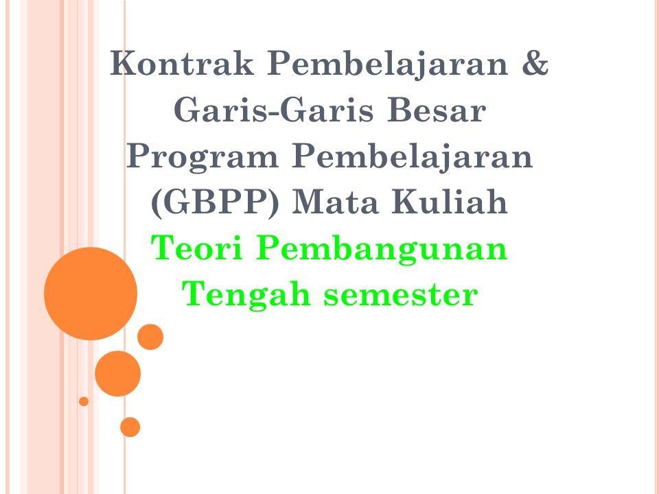 Kontrak Pembelajaran & Garis-Garis Besar Program Pembelajaran (GBPP) Mata Kuliah Teori Pembangunan Tengah semester