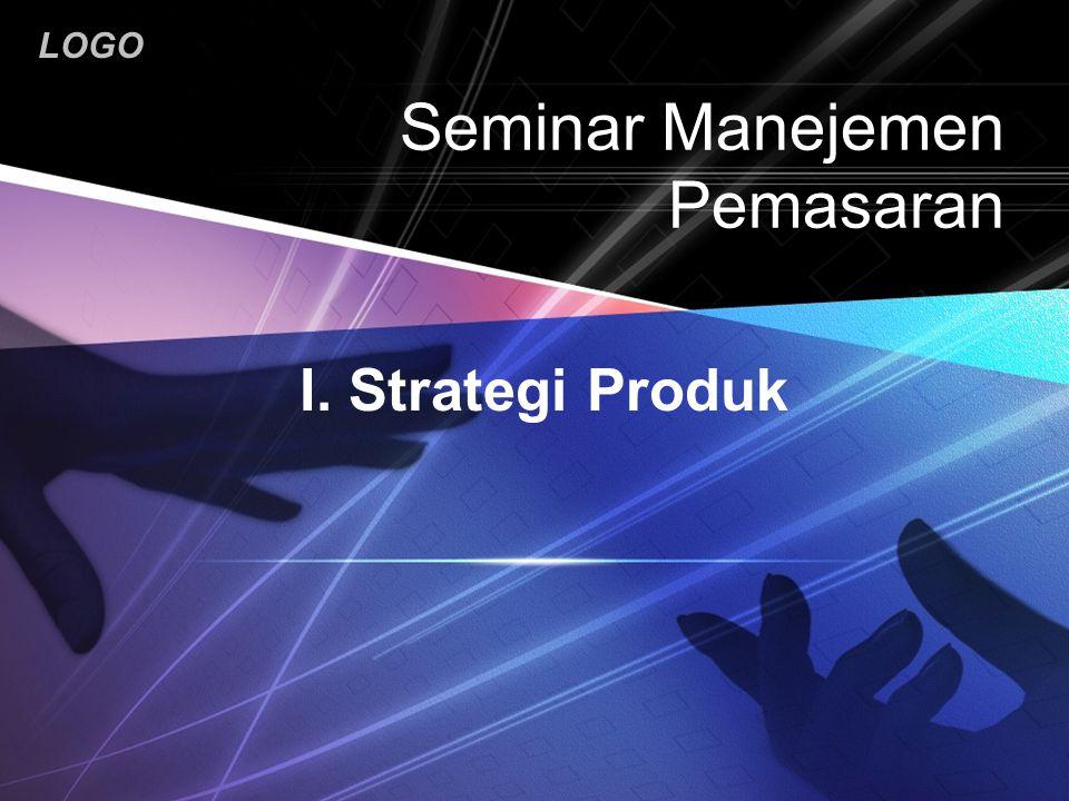 LOGO Seminar Manejemen Pemasaran I. Strategi Produk
